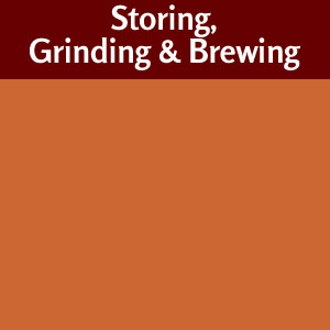 Storage, Grinding & Brewing
